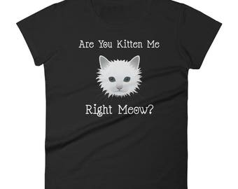 Are You Kitten Me Right Meow Cat Women's short sleeve t-shirt