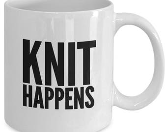 KNIT HAPPENS - Funny Mug for Knitters - Knitting Gift - 11 oz White Coffee Tea Cup