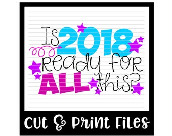 Is 2018 Ready For All This? * New Year Cutting File - SVG, DXF & PDF Printable Files - Silhouette Cameo, Cricut