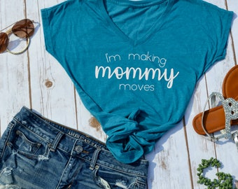 Im Making Mommy moves Tshirt- funny womens shirt Mom Life Tshirt- Funny Mom Shirts- Shirts for Moms- womens t-shirts- gangsta mom shirt-