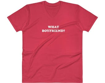 What Boyfriend? V-Neck T-Shirt