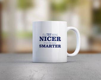 I'll Try Being Nicer If You Try Being Smarter Mug