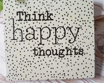 Think happy thoughts.  Handmade Wooden Sign
