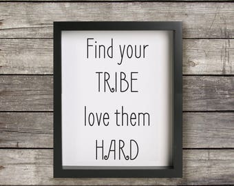 Find Your Tribe Love Them Hard, Print, Digital Download, Wall Art, Quote, Instant Download, 8 X 10, Minimalist, Black and White, Typography