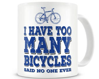 Cyclist Gift I Have Too Many Bicycles Said No One Ever Mug Cycling Bicycling Mens Cyclist Gift Mens Cycling Gifts Bicycle Gift Ideas Bike
