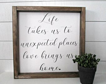 Life takes us to unexpected places love brings us home sign, Framed Wood Sign, Family Sign, Family Quote Sign, Gift for mom, gift for her