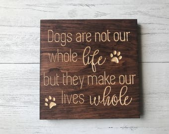 Dogs Are Not Our Whole Life, They Make Our Lives Whole | Dog Lover | Dog Gift | Pet Owner | Dog Home Decor |