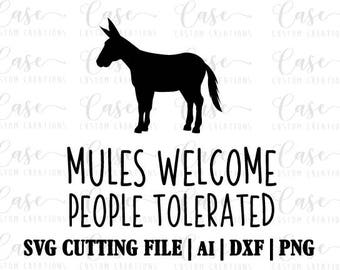 Mules Welcome People Tolerated SVG Cutting File, Ai, Dxf and Printable PNG Files   Instant Download   Cricut and Silhouette   Farm Life