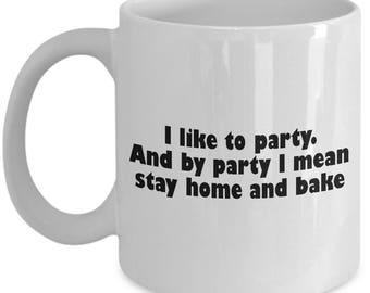 I Like To Party Coffee Mug - Baking Gift Idea - Stay Home And Bake