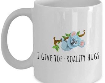 Cute Koala Mug - Koala Lover Gift - I Give Top-Koality Hugs - Birthday Gift