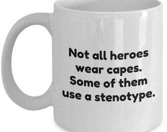 Court Reporter Coffee Mug - Stenographer Gift Idea - Not All Heroes Wear Capes