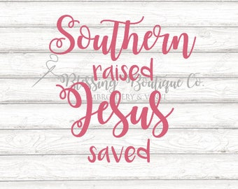 Southern Raised Jesus Saved SVG - Digital Download - Cut File for Cricut