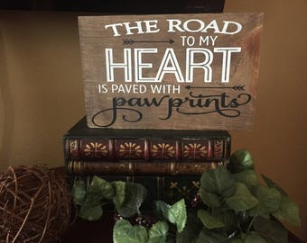 The Road To My Heart Is Paved With Pawprints Rustic Sign