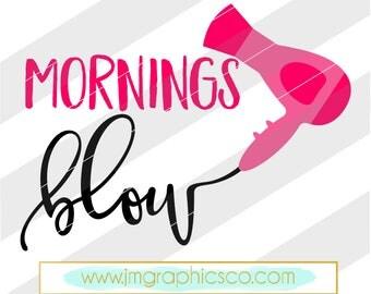 Mornings blow svg, eps, dxf, png, cricut, cameo, scan N cut, cut file, hairdresser svg, hair dryer svg, blow dryer svg, hair stylist svg