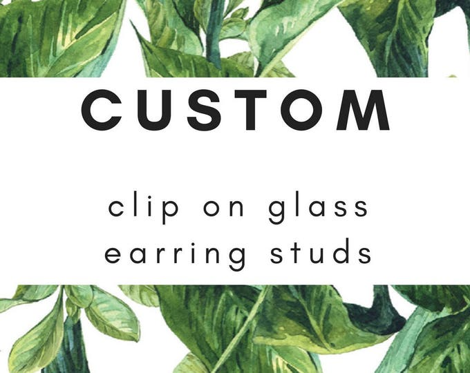 Custom Clip On Glass Earring Studs