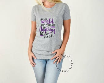 in a world where you can be anything be kind shirt / inspirational shirt / quote shirt / women's shirt / Humble and Kind/ motivational shirt