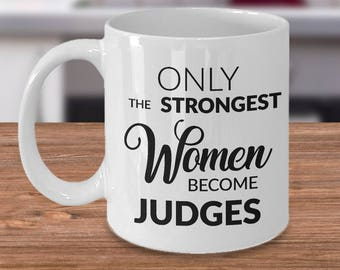 Judge Gifts - Judge Mug - Only the Strongest Women Become Judges Coffee Mug Ceramic Tea Cup