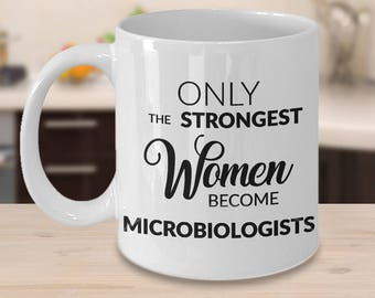 Microbiology Mug - Microbiologist Gifts - Only the Strongest Women Become Microbiologists Coffee Mug Ceramic Tea Cup