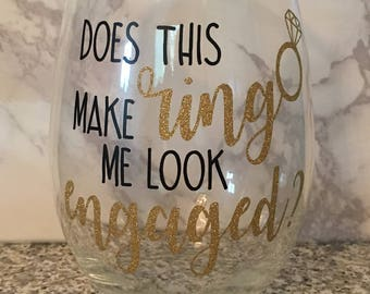 Does This Ring Make Me Look Engaged? Engagement Wine Glass