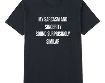 My sarcasm and sincerity sound surprisingly similar funny cool humor joke t shirt for bff best friends joke birthday gift ideas