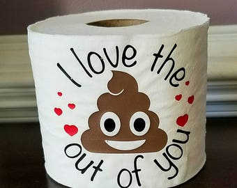 Valentineu0027s Toilet Paper, Funny Valentineu0027s Gift, I Love The Poop Put Of  You,