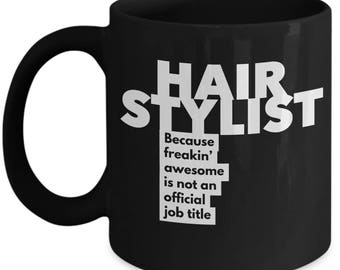 Hair Stylist because freakin' awesome is not an official job title - Unique Gift Black Coffee Mug