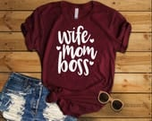 Wife Mom Boss Shirt, Mom Life Tee, Mother's Day Gift, Gift for Her, Gift for Mom, Mother Hustler T-Shirt, Baby Shower, Blessed Mama