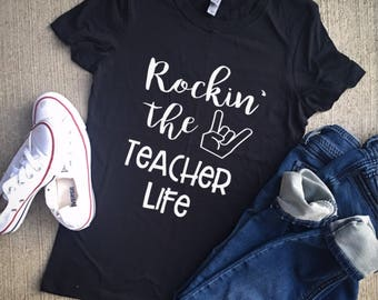 Rockin' the teacher life/unisex/teacher life/teacher appreciation/teacher shirts/teacher clothes/teacher gifts/teacher