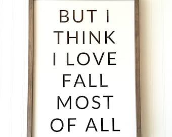 But I Think I Love Fall Most Of All Sign - Modern Farmhouse Fall Decor