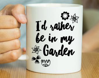 I'd Rather Be In My Garden Mug - Gardener Mug, Gardener Gift, Gardening Mug, Gardening Gift, Gift For Him, Gift For Her, Gardening Quote