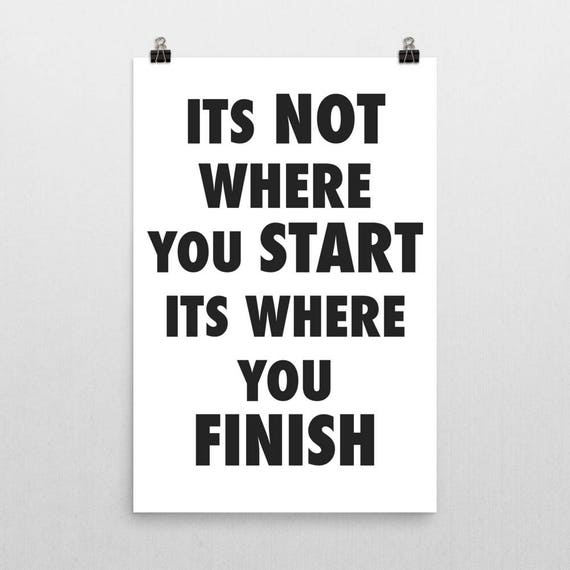 Its Not Where You Start Its Where You Finish | Wall Art | Poster