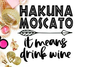 Hakuna Moscato SVG // Wine Cut File // Hakuna Moscato It Means Drink Wine Digital File