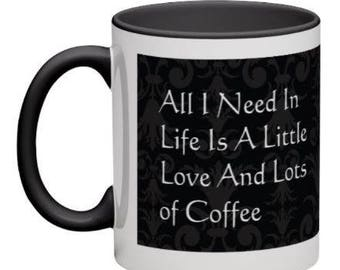 All I Need In Life Is a Little Love and Lots of Coffee