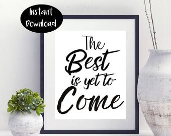 The Best Is Yet To Come ,Inspiration Art ,Quote Art ,Instant Downloads