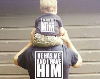 He has me and I have him matching daddy and son's shirts daddy and me father's day shirt gift