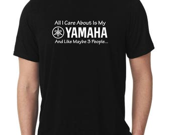 All I Care About Is My YAMAHA And Like Maybe 3 People Funny Motorcycle T-Shirt