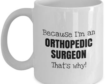 Because I'm an Orthopedic Surgeon That's Why - Funny Occupational Coffee Mug