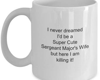 Sergeant Major Coffee Mug Gift for Super Cute Sergeant Major's Wife