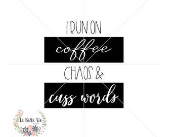 I Run on Coffee Chaos and Cuss Words SVG & PNG file
