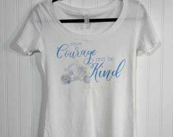 Disney Cinderella Have Courage and Be Kind Shirt