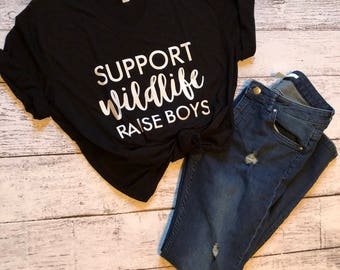 Support Wildlife Raise Boys T-Shirt / Graphic T-Shirt / Graphic Tee / Gifts For Mom / Mom T-Shirts / Funny Mom Shirts / Boy Mom Shirt / Mom