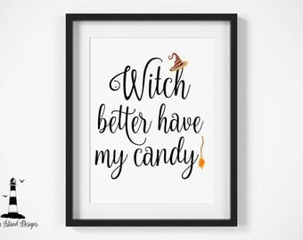 Witch Better Have My Candy Print, Halloween Witch Printable, Witch Print, Halloween Candy Print, Halloween Decor, Halloween Printable, Witch