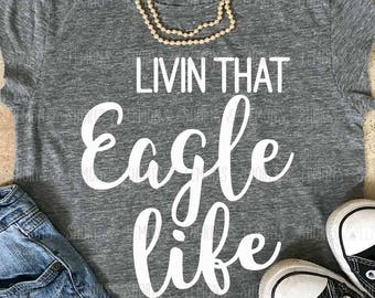 Eagles svg, Livin that Eagle Life svg, Football Mom svg, iron on, svg, Silhouette, Commercial use, files, Download, Cricut, dxf, eps, Eagles