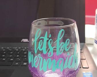 Lets Be Mermaids Wine Glasses