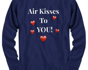 "Unique Gift Idea! For Her!  Cute, Long Sleeve T-Shirt!  ""Air Kisses To You!""  Adult Sizes-Cotton- 8 BEAUTIFUL COLORS!"