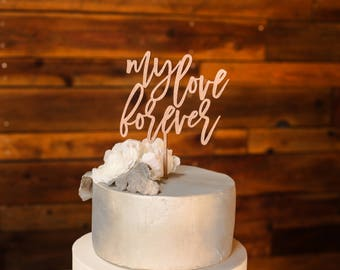 Cake Topper//my love forever/Laser Cut//Wedding/Anniversary/Bridal Shower//Engagement