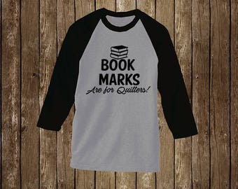Book Lover: Book Marks are for quitters! Raglan T- Shirt/Book Shirt/Book Tee/Book Lover Gift/Book Nerd Gift/Reading Lover Gift/Reading Shirt
