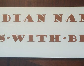 My Indian name is Runs-With-Beer, Wooden sign