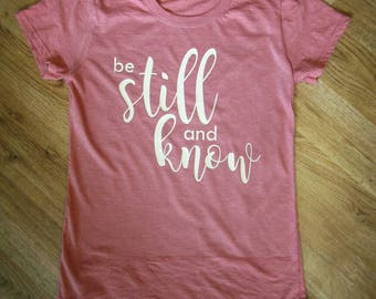 Be still and know tee, be still tshirt, be still and know t-shirt, women's tee, women's t-shirt, be still and know