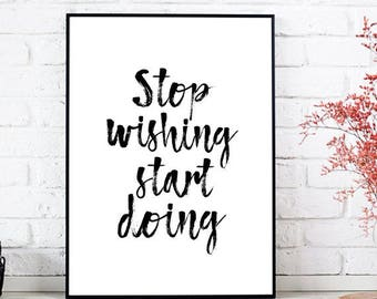 Inspirational Wall Art Instant Download: Stop wishing start doing, Quote Print, Motivational print